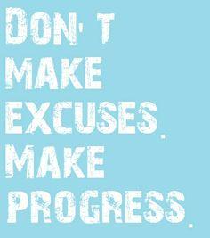 Excuses/Progress