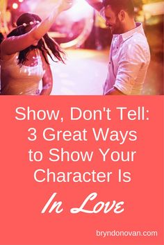 3 Great Ways to Show Your Character Is In Love #how to show don't tell #how to write romance scenes #how to write a romance novel #NaNoWriMo