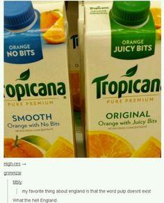 What? hahahahalolhahahahaa orange juice with bits