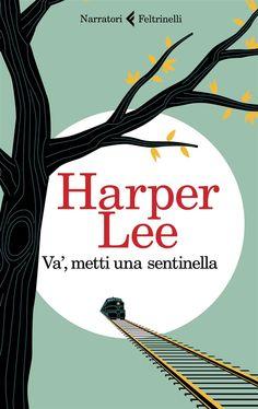 Va', metti una sentinella - Harper Lee - Libro - Feltrinelli - I narratori Harper Lee, Atticus Finch, A 17, Books Online, Fiction, Nov 2016, Book Covers, Penguins, Challenge