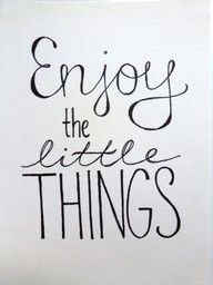 So true.  Enjoy the little things, because one day you realize that they are the big things.