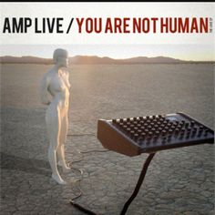 You Are Not Human is a fusion project; mixing glitch, hip hop, quirky electronic, and jazz.  Amp Live is a music genius. Main stream knows him best by the hip hop duo Zion I or his remixes but his artistry goes much deeper. He is has an astounding understanding/respect for the production of music. And better yet, he will be humble and eager to explain to anyone that listens. www.beatdrivenradio.com   Other artists like him are Thes One and Prefuse 73.