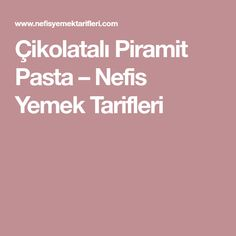 Çikolatalı Piramit Pasta – Nefis Yemek Tarifleri