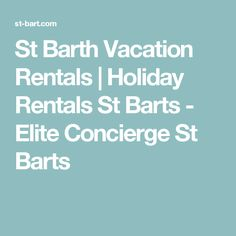 St Barth Vacation Rentals | Holiday Rentals St Barts - Elite Concierge St Barts