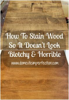 How to stain wood so it doesn't look blotchy and horrible!