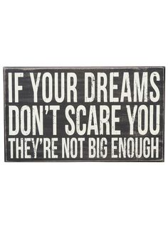 If your dreams don't scare you they're not big enough