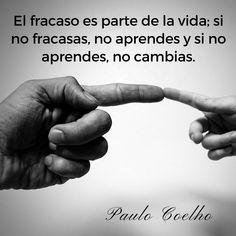 """Paulo Coelho: """"El fracaso es parte de la vida; si no fracasas, no aprender y si no aprendes, no cambias"""" #Frases #Vida #Motivación #Éxito #FrasesCélebres"""