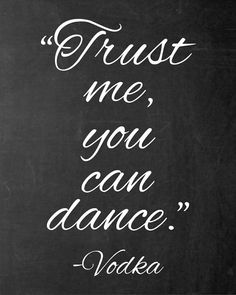 "PRINTABLE Chalkboard Wedding or Party Sign: ""Trust me, you can dance"" - Vodka on Etsy, $5.00 CAD"