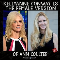 Kellyanne Conway is the female version of Ann Coulter. Yes, I know this is deplorably sexist, but it's apt