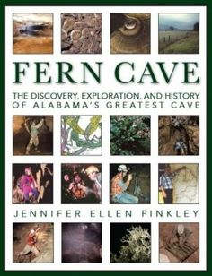 Fern Cave: The Discovery, Exploration, and History of Alabama's Greatest Cave - by Jennifer Ellen Pinkley