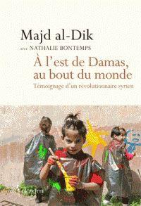 A l'est de Damas, au bout du monde, de Majd al-Dik