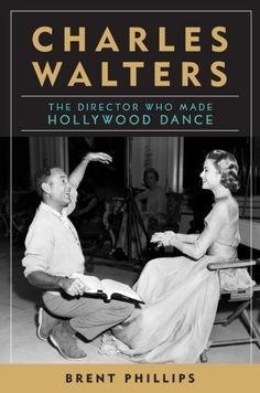 Charles Walters: The Director Who Made Hollywood Dance (where was this book when I was writing my thesis!?)