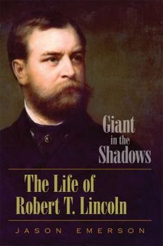 Although he was Abraham and Mary Lincoln's oldest and last surviving son, the details of Robert T. Lincoln's life are misunderstood by some and unknown to many others. Nearly half a century after the last biography about Abraham Lincoln's son was published, historian and author Jason Emerson illuminates the life of this remarkable man and his achievements in Giant in the Shadows: The Life of Robert T. Lincoln.