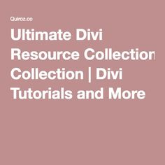 Ultimate Divi Resource Collection | Divi Tutorials and More