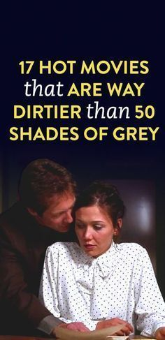 17 Hot movies That Are Way Dirtier Than 50 Shades Of Grey