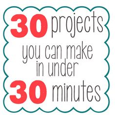 30 projects you can make in under 30 minutes