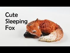 Cute sleeping fox - polymer clay TUTORIAL (what does the fox say!) - YouTube