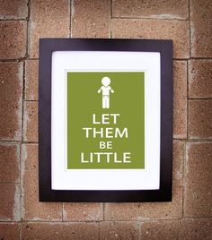 {I like this} I think it is important little kiddos enjoy the time they are little. Let Them Be Little, Little Boys, Let It Be, Sean Parker, Statements, Look At You, Little People, Kindergarten, My Children