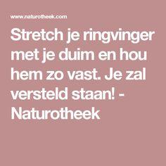 Stretch je ringvinger met je duim en hou hem zo vast. Je zal versteld staan! - Naturotheek