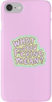 What Do You F*cking Mean - Tana Mongeau iPhone 7 Cases