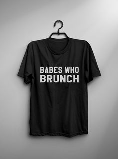 Babes who Brunch Tshirt • Sweatshirt • Clothes Casual Outift for • teens • movies • girls • women • summer • fall • spring • winter • outfit ideas • hipster • dates • school • parties • funny • humor • Tumblr Teen Fashion Graphic Tee Shirt