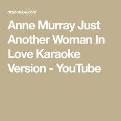 Anne Murray Just Another Woman In Love Karaoke Version - YouTube Cover Songs, Karaoke, Woman, Youtube, Women, Youtubers, Youtube Movies