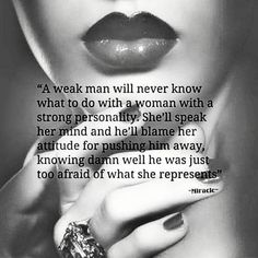 A Weak Man Will Never Know What to Do With a Woman With a Strong Personality She'll Speak Her Mind and He'll Blame Her Attitude for Pushing Him Away Knowing Damn Well He Was Just Too Afraid of What She Represents Miracle She Quotes, Sassy Quotes, Queen Quotes, Woman Quotes, Wisdom Quotes, Weak Men Quotes, Badass Quotes, Beth Moore, Strong Women Quotes Independent
