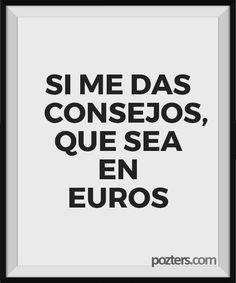 SI ME DAS CONSEJOS, QUE SEA EN EUROS
