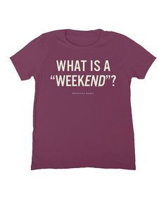 Look at this Eggplant 'What is a Weekend?' Tee on #zulily today!