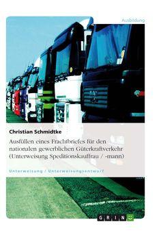 Ausfüllen eines Frachtbriefes für den nationalen gewerblichen Güterkraftverkehr (Unterweisung Speditionskauffrau / -mann) GRIN: http://grin.to/SpD0T Amazon: http://grin.to/ruFvB