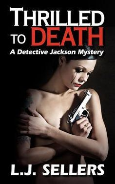 Thrilled to Death (Detective Jackson Thriller #3) by L.J. Sellers