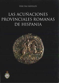 Ripollés, Pere Pau. Las acuñaciones provinciales romanas de Hispania. Madrid: Real Academia de la Historia, 2010.