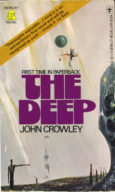 ABOVE: John Crowley, The Deep (NY: Berkley, 1976), D3163, with cover art by Richard Powers.