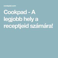 Cookpad - A legjobb hely a receptjeid számára!