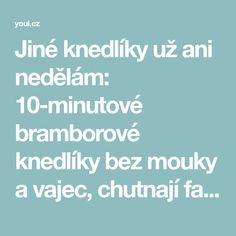 Jiné knedlíky už ani nedělám: 10-minutové bramborové knedlíky bez mouky a vajec, chutnají fantasticky! - Strana 3 z 3 - youi.cz Cooking, Party, Hampers, Czech Recipes, Kitchen, Kochen, Parties, Brewing, Cuisine