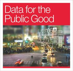 ARTICLE: Data for the public good  From healthcare to finance to emergency response, data holds immense potential to help citizens and government.