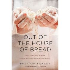 Out of the House of Bread - by Preston Yancey