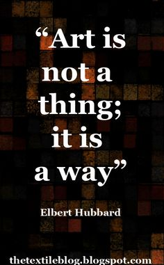 """""""Art is not a thing; it is a way"""" - Elbert Hubbard. Cute Quotes, Best Quotes, Funny Quotes, Decoupage, Artist Quotes, Creativity Quotes, Word Up, Word Pictures, Reality Check"""
