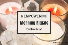6 Empowering Morning Rituals I've been Lovin' via www.myfitstation.com #zen #candles #ritual