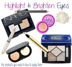 How To Highlight and Brighten Eyes: All the products you need plus how and where to apply them for the prettiest, brightest eyes ever.
