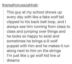 funny tumblr | Tumblr// HOLY SHIT! This post made my heart feel things! I need to be friends with people like this, because I can't tell you how many times I was made fun of for wearing my fox tail to school.