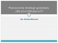 planowanie-strategii-sprzedazy-dla-pocztkujcych-presentation by Monika Mikowska via Slideshare