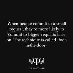 When people commit to a small request, they're more likely to commit bigger requests later on. When doing something small, they feel a sense of commitment. In social psychology class, the idea was that once you help someone, you feel that you're a...