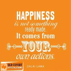 """""""Happiness is not something ready made. It comes from your own actions. Happy Quotes, Best Quotes, Nice Quotes, Eat Pray Love Quotes, Einstein, Mentor Coach, Albert Schweitzer, Private Investigator, Dalai Lama"""
