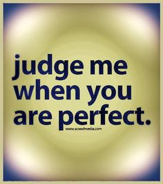 Embedded image permalink Judge Me, Keep Trying, You Are Perfect, Healthier You, Don't Give Up, Embedded Image Permalink, Looking Up, Projects To Try, Quotes