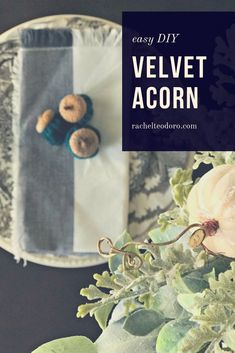 Easy DIY Velvet Acorn for your Fall or Thanksgiving Tablescape #fall #thanksgiving #tablescape #falltablescape #diy #diyhomedecor #easydiy #easydiyhomedecor
