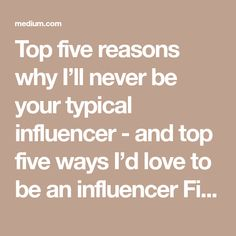 Top five reasons why I'll never be your typical influencer - and top five ways I'd love to be an influencer Fifty-five this year - but thanks in advance to everyone who will tell me I don't look it…