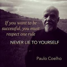 Success=NEVER LIE TO YOURSELF