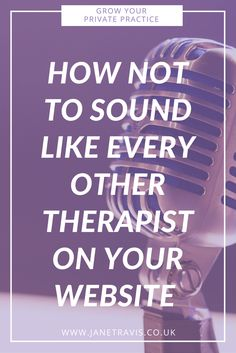 How not to sound like every other therapist on your website - Jane Travis - Grow Your private Practice