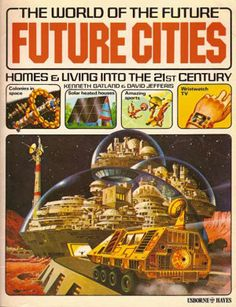 I had this book. It was my vision of the future for sci fi game.    Future Cities: Homes and Living into the 21st Century ...